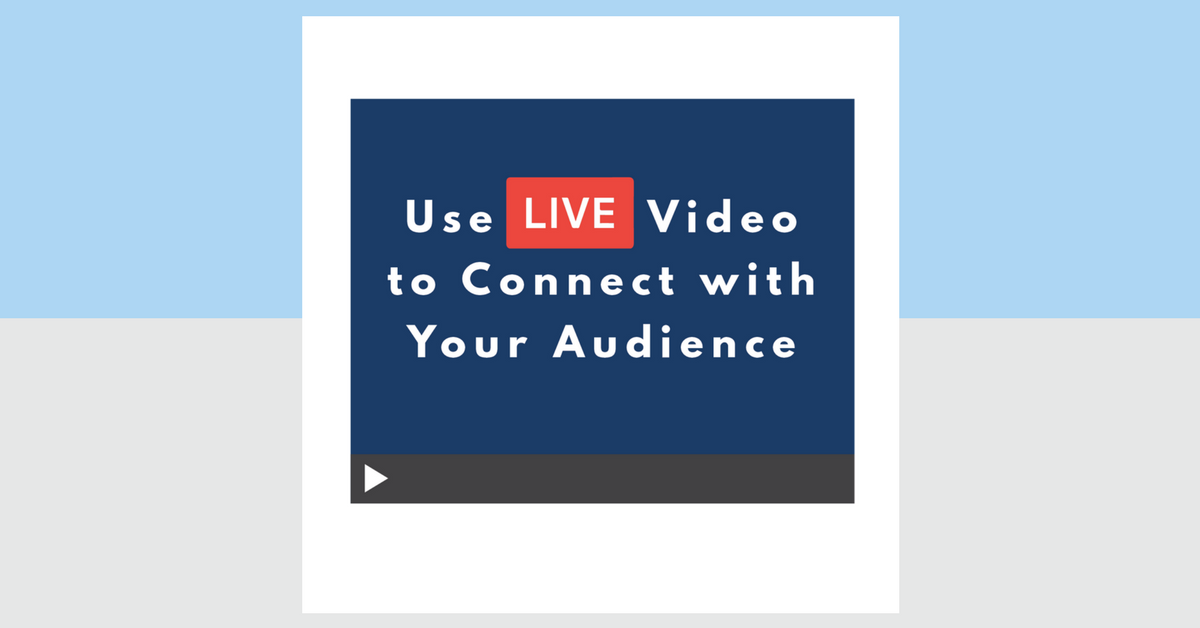 Use Live Video to Connect with Your Audience