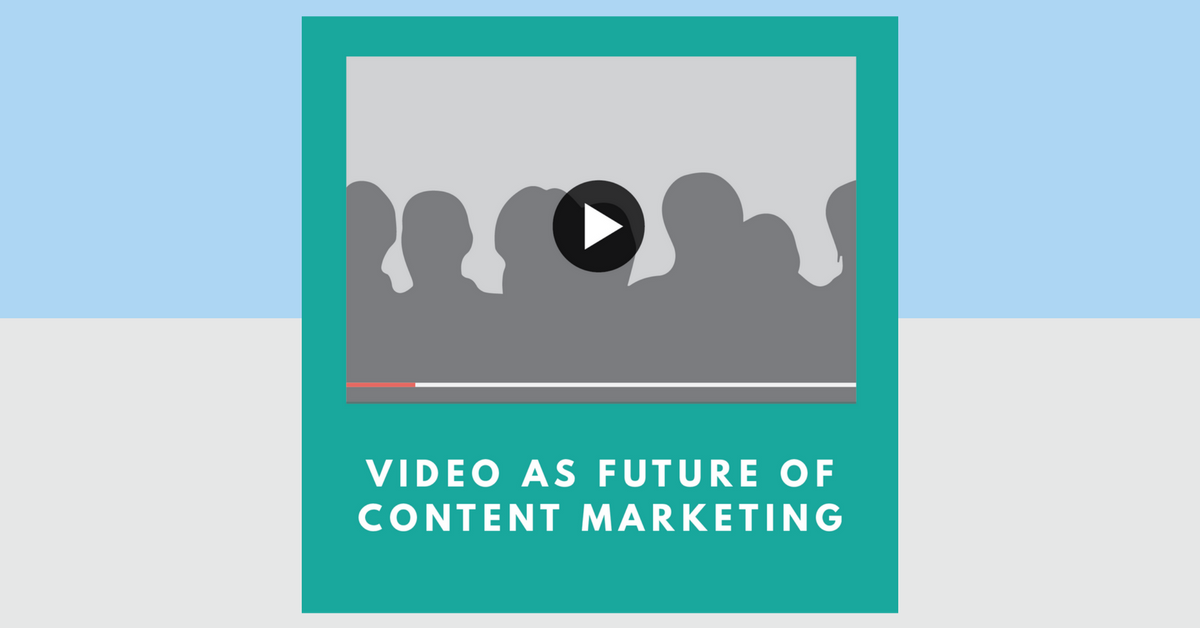 Video As The Future Of Content Marketing