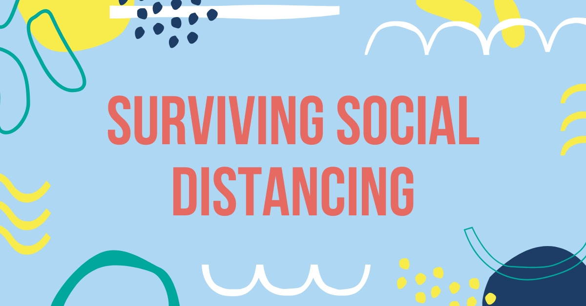 Surviving Social Distancing