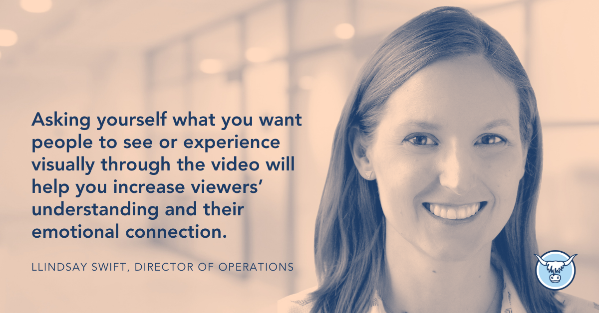 """Video Content Marketing Strategy. Quote that reads, """"Asking yourself what you want people to see or experience visually through the video will help you increase viewers' understanding and their emotional connection."""" Lindsay Swift, Director of Operations"""